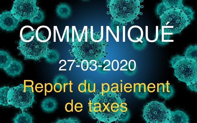 COMMUNIQUÉ 27-03-2020 - Report du paiement de taxes